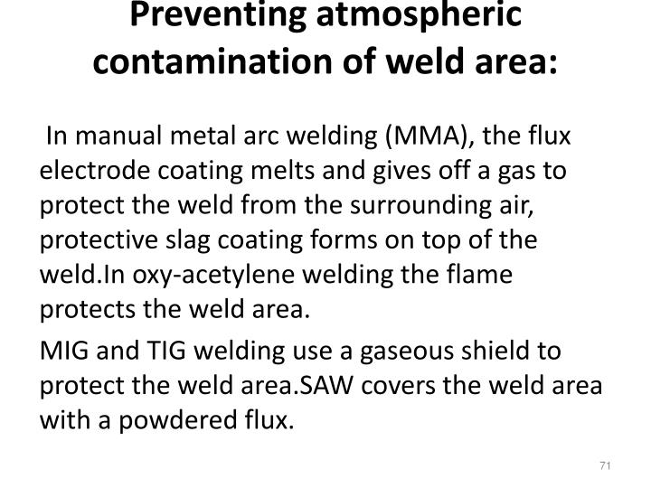 Preventing atmospheric contamination of weld area: