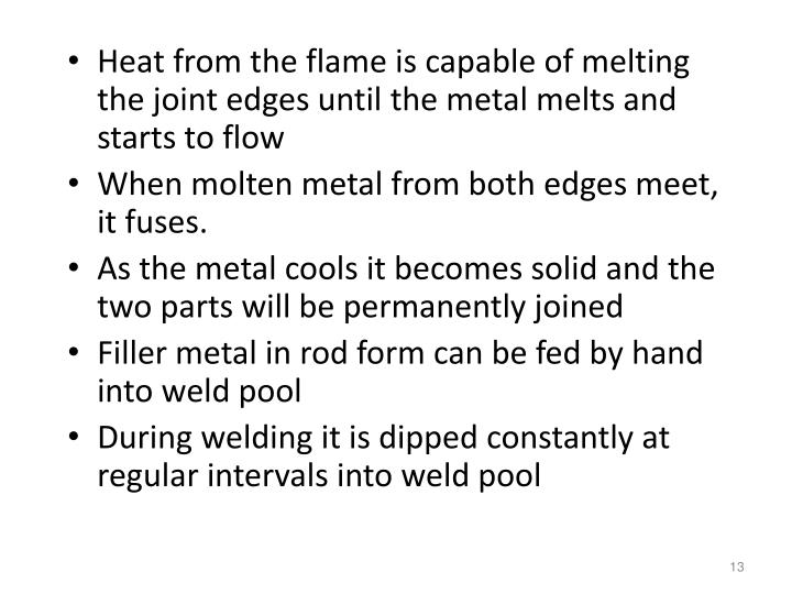 Heat from the flame is capable of melting the joint edges until the metal melts and starts to flow