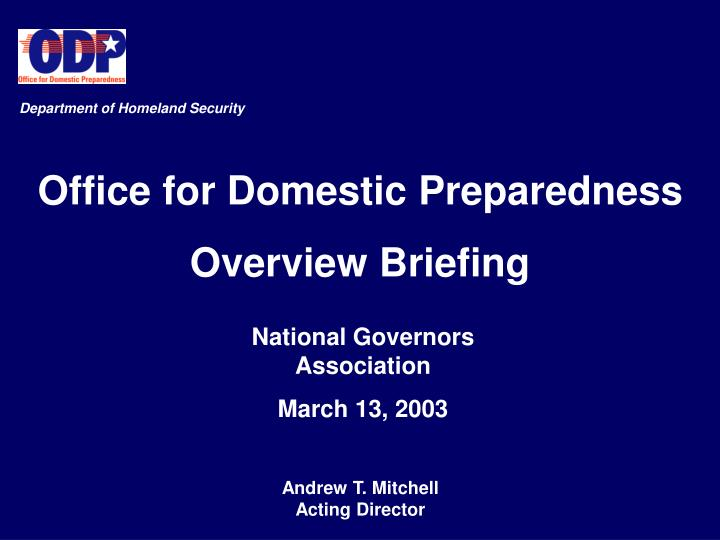 Ppt office for domestic preparedness overview briefing - Office of homeland security and preparedness ...