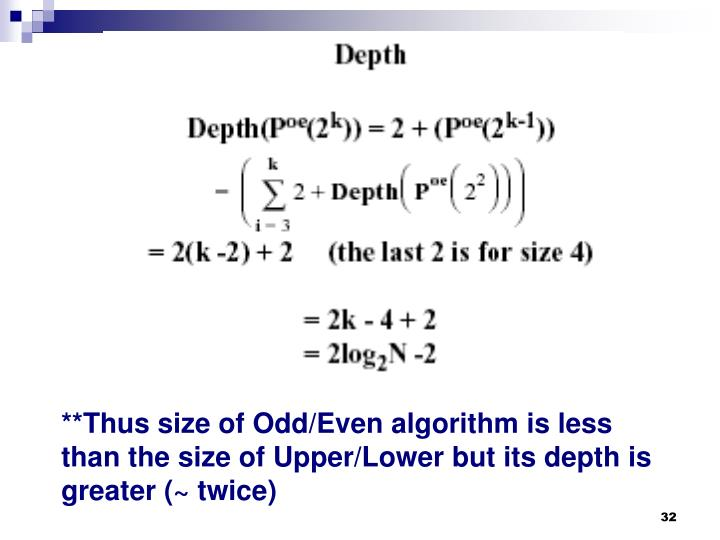 **Thus size of Odd/Even algorithm is less than the size of Upper/Lower but its depth is greater (~ twice)