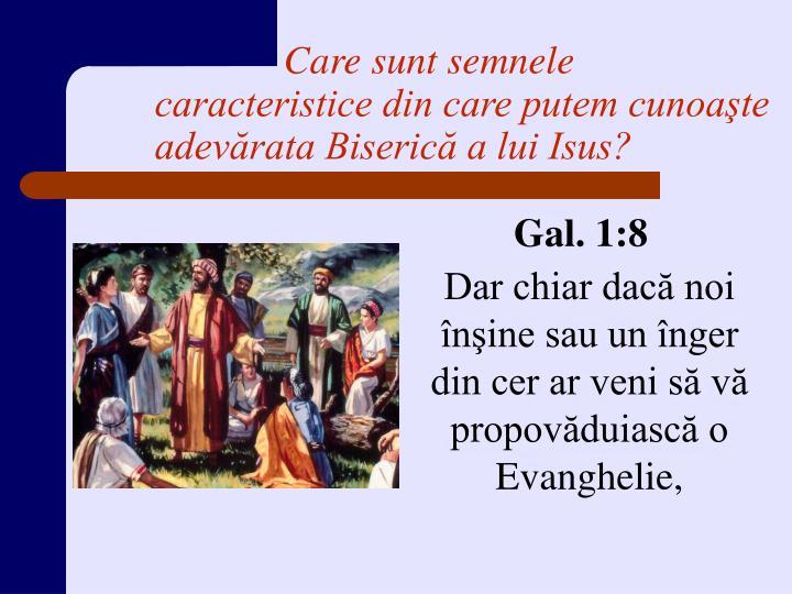Care sunt semnele caracteristice din care putem cunoaşte adevărata Biserică a lui Isus?