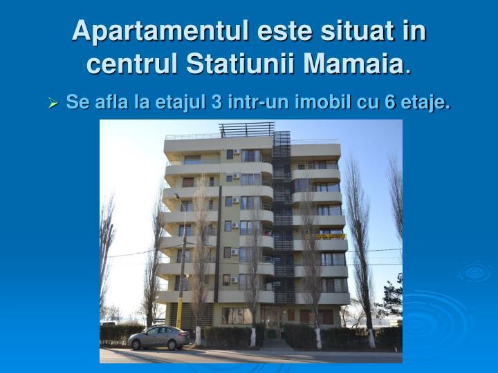 Apartamentul este situat in centrul Statiunii Mamaia
