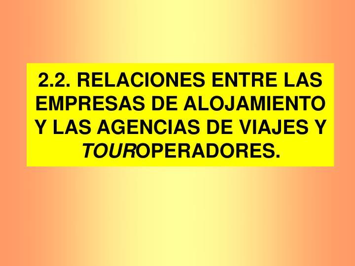 2.2. RELACIONES ENTRE LAS EMPRESAS DE ALOJAMIENTO Y LAS AGENCIAS DE VIAJES Y