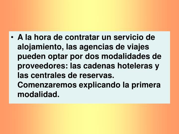 A la hora de contratar un servicio de alojamiento, las agencias de viajes pueden optar por dos modalidades de proveedores: las cadenas hoteleras y las centrales de reservas. Comenzaremos explicando la primera modalidad.