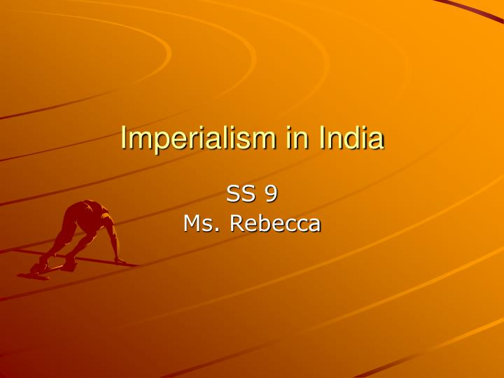 british imperialism india essay History of british rule in india karl marx in the new-york herald tribune 1853 the british rule in india written: june 10, 1853 first published: in the new-york daily tribune, june 25, 1853  than all hindostan had to suffer before i do not allude to european despotism, planted upon asiatic despotism, by the british east india company, forming a more monstrous combination than any of the divine monsters startling us in the temple of salsette this is no distinctive feature of british.