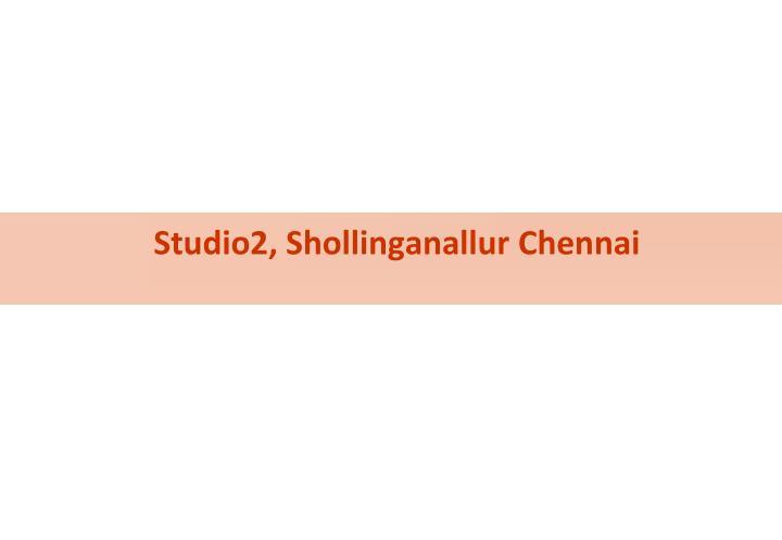 Studio2, Shollinganallur Chennai