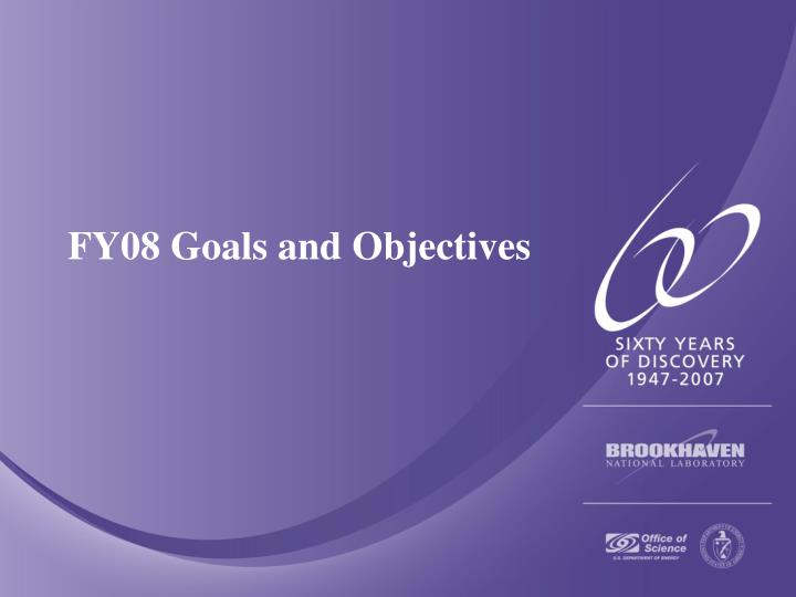 FY08 Goals and Objectives