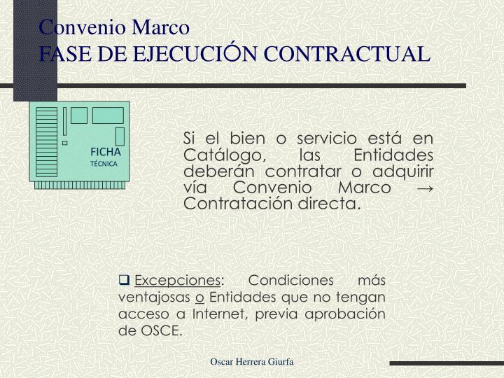 Si el bien o servicio está en Catálogo, las Entidades deberán contratar o adquirir vía Convenio Marco → Contratación directa.