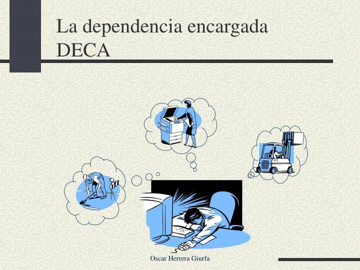 La dependencia encargada