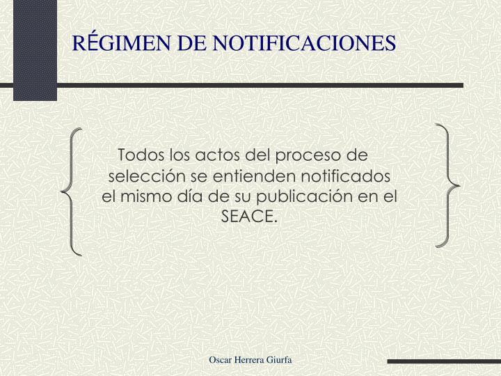 Todos los actos del proceso de selección se entienden notificados  el mismo día de su publicación en el SEACE.