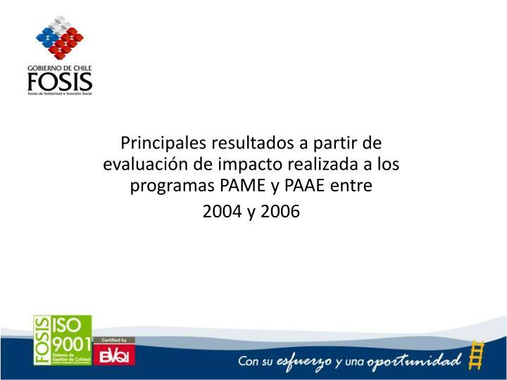 Principales resultados a partir de evaluación de impacto realizada a los programas PAME y PAAE entre