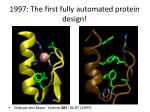 1997 the first fully automated protein design