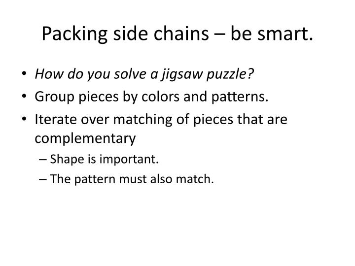 Packing side chains – be smart.
