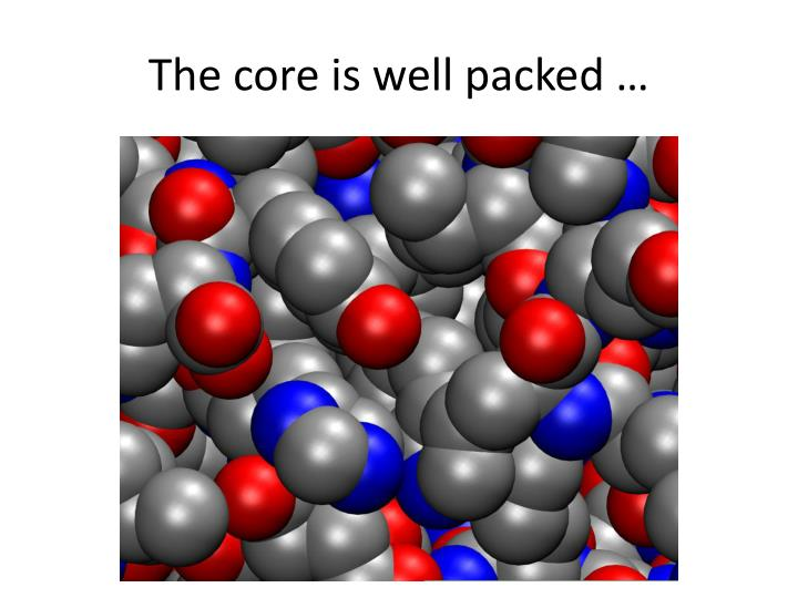 The core is well packed …