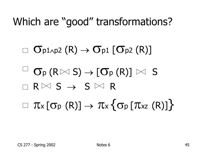 "Which are ""good"" transformations?"