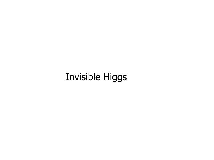 Invisible Higgs