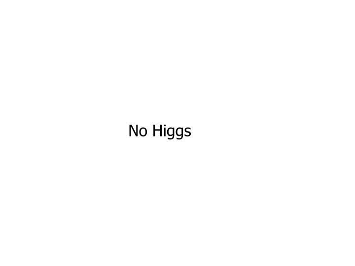 No Higgs