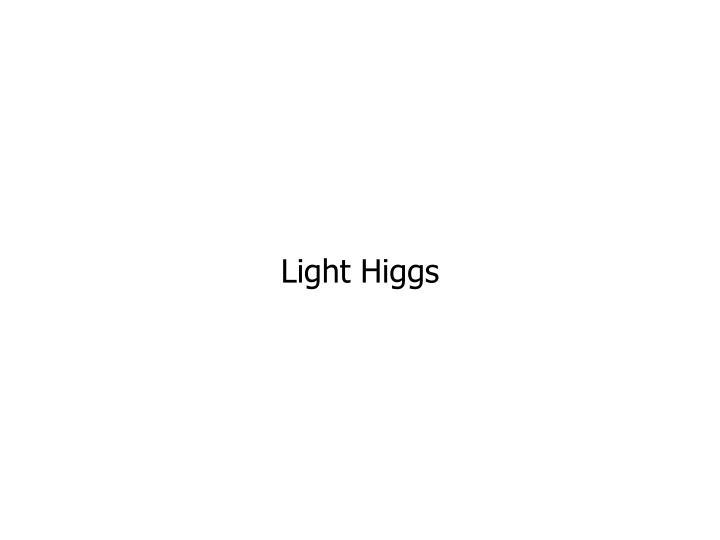 Light Higgs