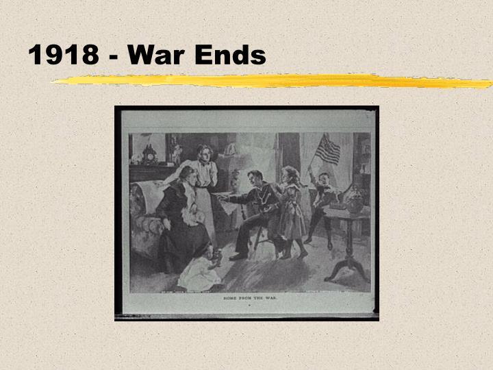1918 - War Ends
