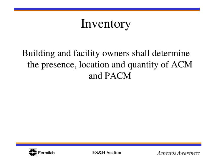 Building and facility owners shall determine the presence, location and quantity of ACM and PACM