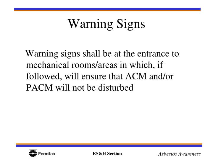 Warning signs shall be at the entrance to mechanical rooms/areas in which, if followed, will ensure that ACM and/or PACM will not be disturbed