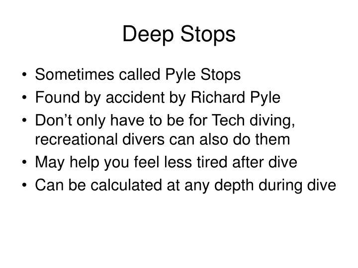 Deep Stops