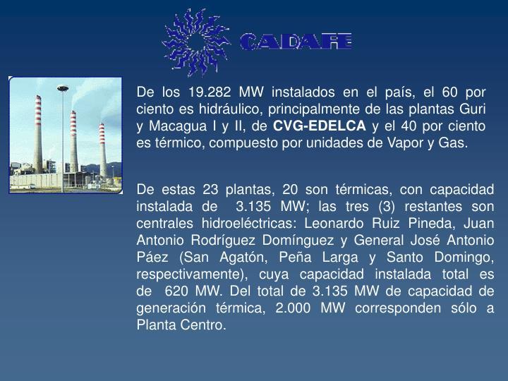 De los 19.282 MW instalados en el país, el 60 por ciento es hidráulico, principalmente de las plantas Guri y Macagua I y II, de