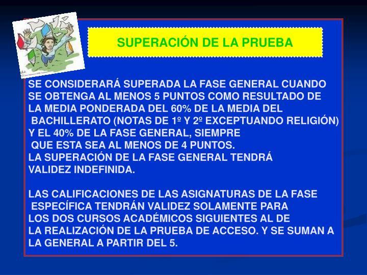 SE CONSIDERARÁ SUPERADA LA FASE GENERAL CUANDO
