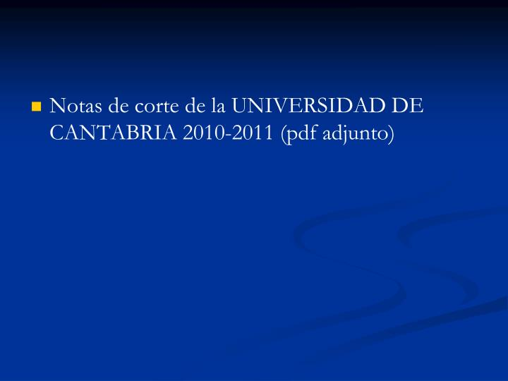 Notas de corte de la UNIVERSIDAD DE CANTABRIA 2010-2011 (pdf adjunto)