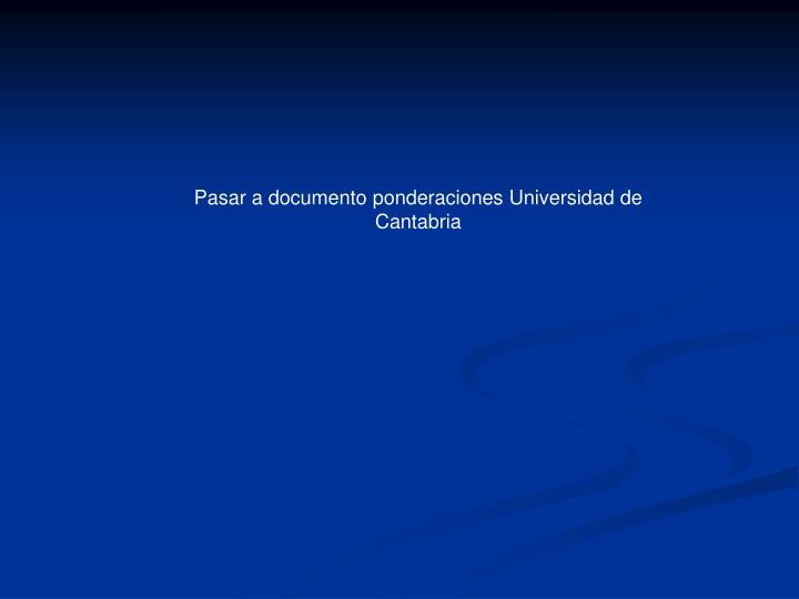 Pasar a documento ponderaciones Universidad de Cantabria