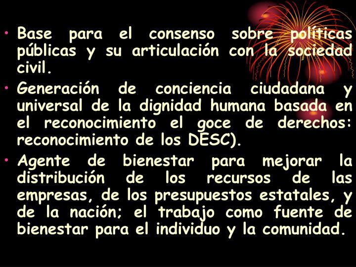 Base para el consenso sobre políticas públicas y su articulación con la sociedad civil.