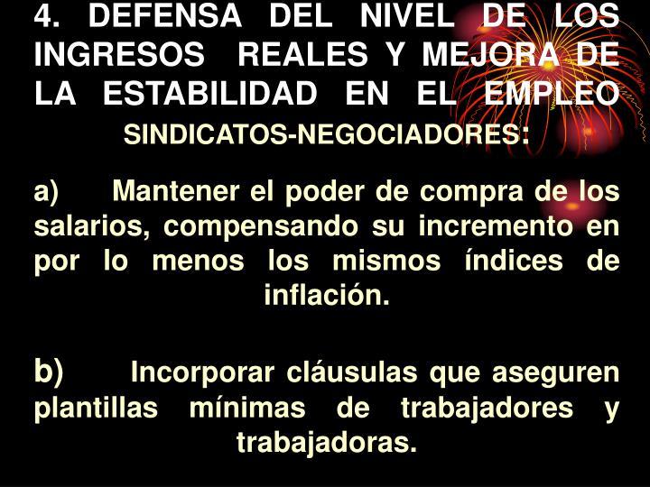 4. DEFENSA DEL NIVEL DE LOS INGRESOS  REALES Y MEJORA DE LA ESTABILIDAD EN EL EMPLEO
