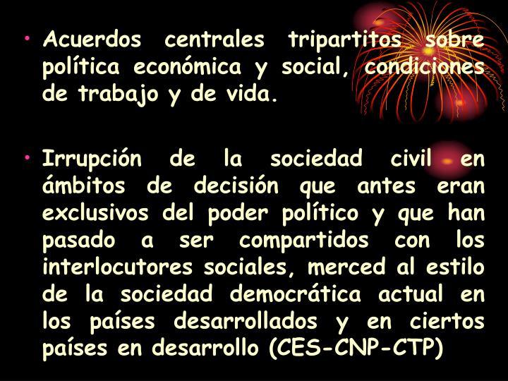 Acuerdos centrales tripartitos sobre  política económica y social, condiciones de trabajo y de vida.