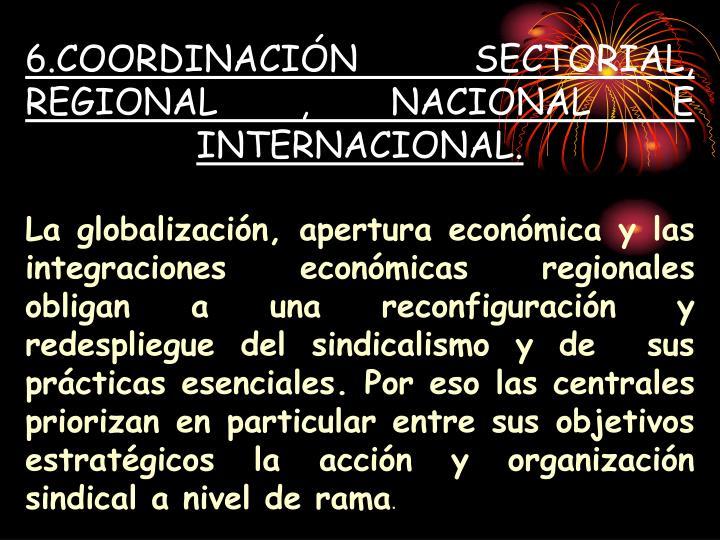 6.COORDINACIÓN SECTORIAL, REGIONAL , NACIONAL E  INTERNACIONAL.
