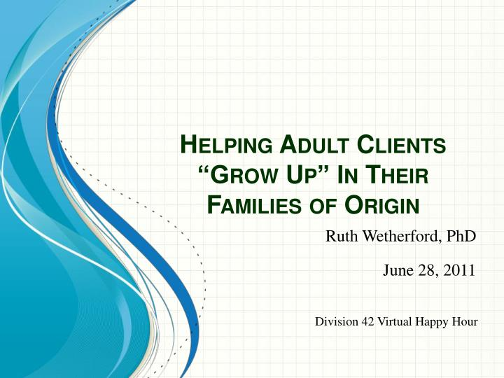 """Helping Adult Clients """"Grow Up"""" In Their Families of Origin"""