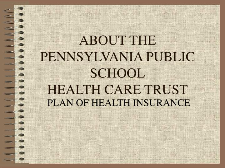About the pennsylvania public school health care trust