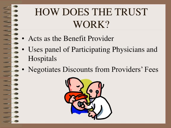 HOW DOES THE TRUST WORK?