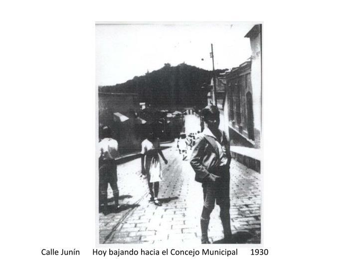 Calle Junín      Hoy bajando hacia el Concejo Municipal      1930