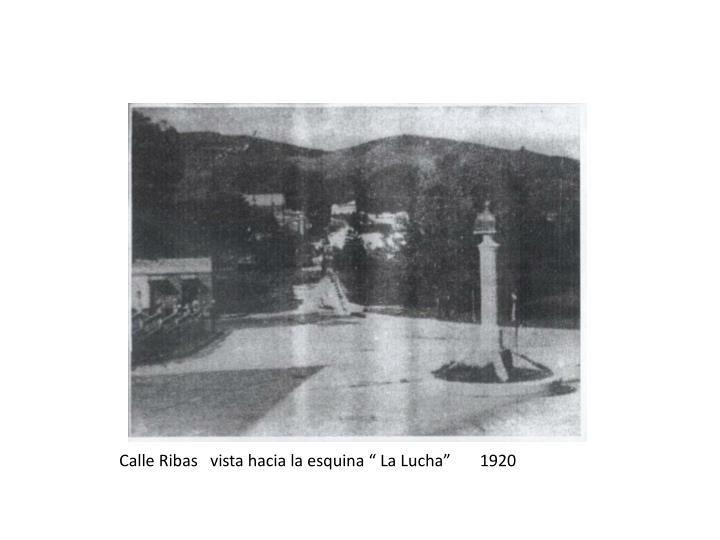 """Calle Ribas   vista hacia la esquina """" La Lucha""""       1920"""