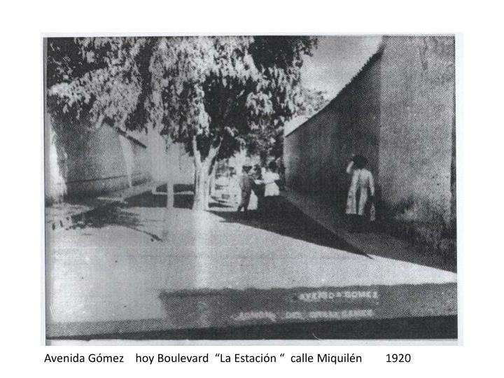 "Avenida Gómez    hoy Boulevard  ""La Estación ""  calle Miquilén        1920"
