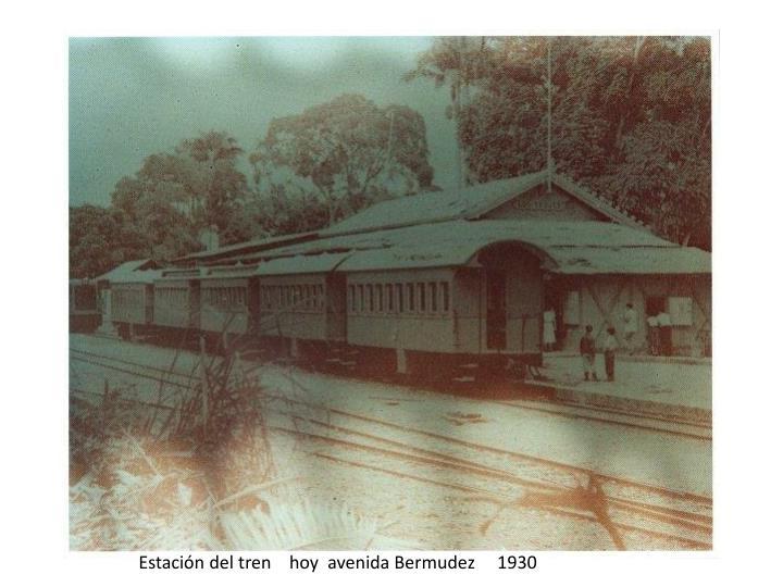 Estación del tren    hoy  avenida Bermudez     1930