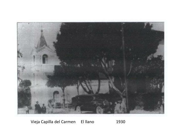 Vieja Capilla del Carmen     El llano                     1930