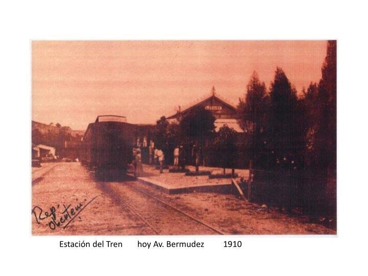Estación del Tren       hoy Av. Bermudez         1910