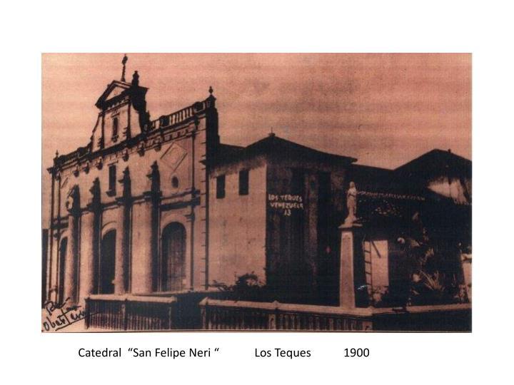 "Catedral  ""San Felipe Neri ""            Los Teques           1900"