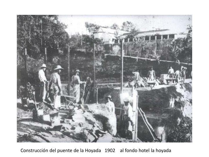 Construcción del puente de la Hoyada   1902    al fondo hotel la hoyada
