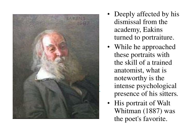 Deeply affected by his dismissal from the academy, Eakins turned to portraiture.