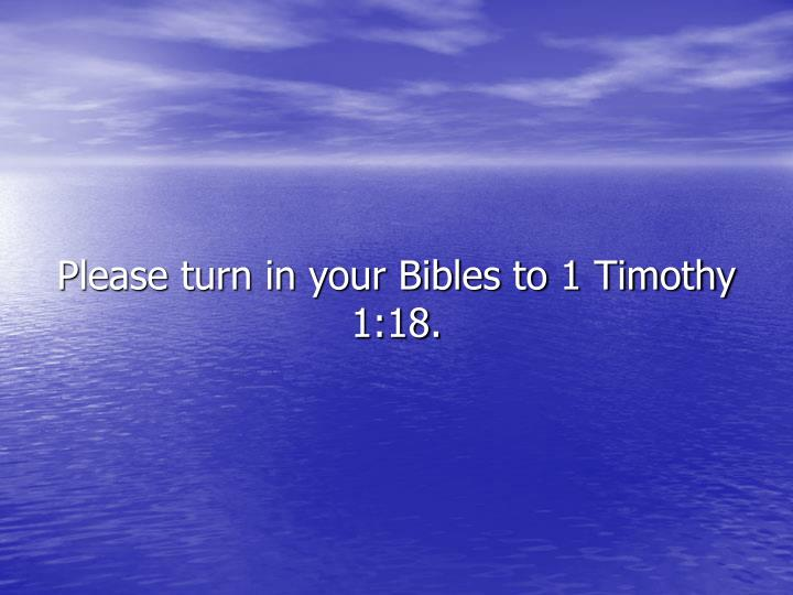 Please turn in your Bibles to 1 Timothy 1:18.