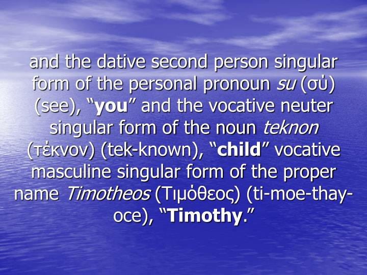 and the dative second person singular form of the personal pronoun