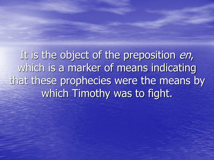 It is the object of the preposition