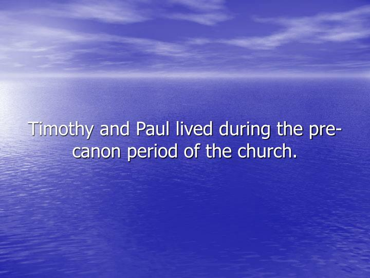 Timothy and Paul lived during the pre-canon period of the church.